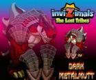 Dark Metalmutt. Invizimals The Lost Tribes. These dark Invizimals are evils, aggressives and arrogants