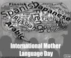 International Mother Language Day, 21 of February. Fosters the full respect towards the use of the mother language, the diversity linguistic and cultural and the multilingualism